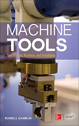 9780071812221: Machine Tools: Specification, Purchase, and Installation (Mechanical Engineering)