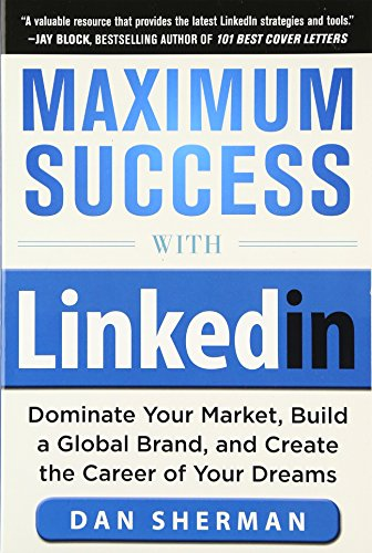 9780071812337: Maximum Success with LinkedIn: Dominate Your Market, Build a Global Brand, and Create the Career of Your Dreams