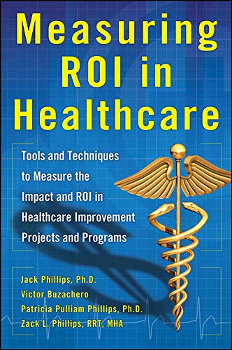 9780071812719: Measuring ROI in Healthcare: Tools and Techniques to Measure the Impact and ROI in Healthcare Improvement Projects and Programs