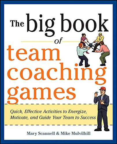 9780071813006: The Big Book of Team Coaching Games: Quick, Effective Activities to Energize, Motivate, and Guide Your Team to Success (Big Book of Business Games Series)