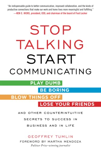 9780071813044: Stop Talking, Start Communicating: Counterintuitive Secrets to Success in Business and in Life, with a foreword by Martha Mendoza