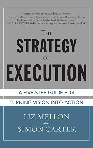 The Strategy of Execution: A Five Step Guide for Turning Vision into Action: Mellon, Liz; Carter, ...
