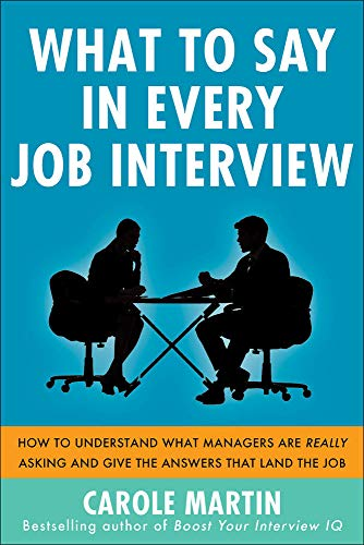 9780071818001: What to Say in Every Job Interview: How to Understand What Managers are Really Asking and Give the Answers that Land the Job