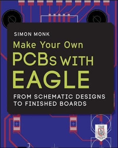 9780071819251: Make Your Own PCBs with EAGLE: From Schematic Designs to Finished Boards