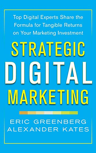 9780071819503: Strategic Digital Marketing: Top Digital Experts Share the Formula for Tangible Returns on Your Marketing Investment (Marketing/Sales/Adv & Promo)