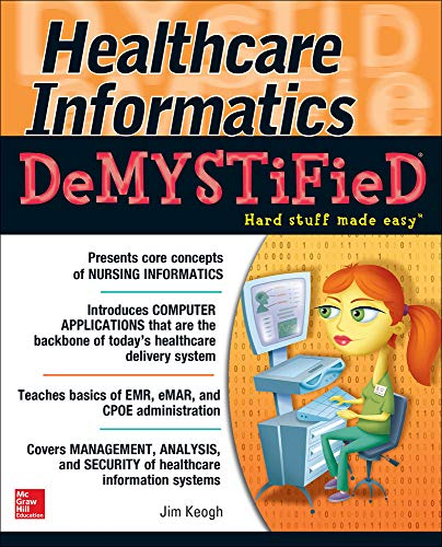 Healthcare Informatics DeMYSTiFieD (Demystified Nursing): Keogh, Jim