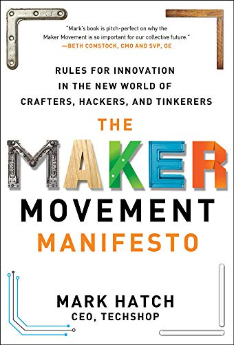 9780071821124: The Maker Movement Manifesto: Rules for Innovation in the New World of Crafters, Hackers, and Tinkerers