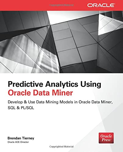 9780071821674: Predictive Analytics Using Oracle Data Miner: Develop & Use Data Mining Models in Oracle Data Miner, SQL & PL/SQL