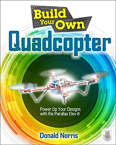 9780071822282: Build Your Own Quadcopter: Power Up Your Designs with the Parallax Elev-8