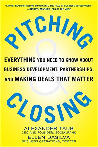 9780071822374: Pitching and Closing: Everything You Need to Know About Business Development, Partnerships, and Making Deals that Matter