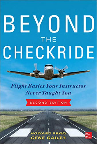 9780071822534: Beyond the Checkride: Flight Basics Your Instructor Never Taught You, Second Edition
