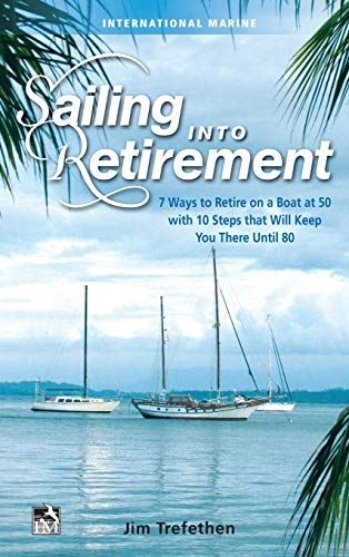 9780071823159: Sailing into Retirement: 7 Ways to Retire on a Boat at 50 with 10 Steps that Will Keep You There Until 80