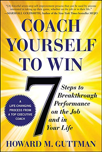 9780071823227: Coach Yourself to Win: 7 Steps to Breakthrough Performance on the Job and In Your Life