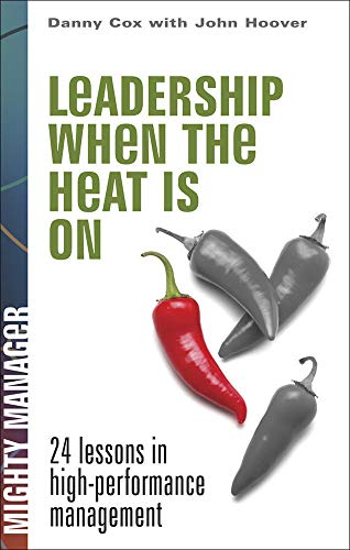 9780071823272: Leadership When the Heat Is On (Mighty Manager)