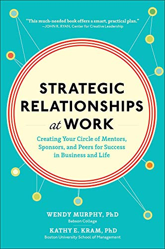 9780071823470: Strategic Relationships at Work:  Creating Your Circle of Mentors, Sponsors, and Peers for Success in Business and Life