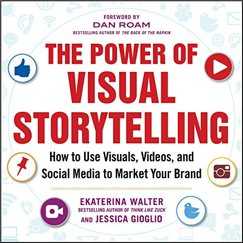 9780071823937: The Power of Visual Storytelling: How to Use Visuals, Videos, and Social Media to Market Your Brand