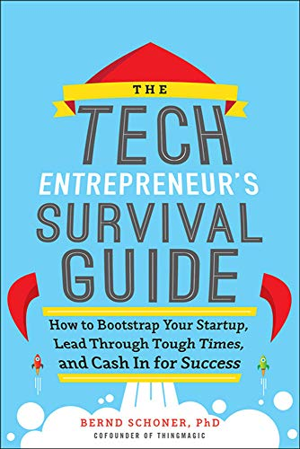 9780071823975: The Tech Entrepreneur's Survival Guide: How to Bootstrap Your Startup, Lead Through Tough Times, and Cash In for Success