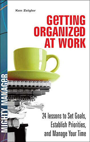 9780071825870: Getting Organized at Work: 24 Lessons for Setting Goals, Establishing Priorities, and Managing Your Time