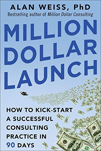 9780071826341: Million Dollar Launch: How to Kick-start a Successful Consulting Practice in 90 Days