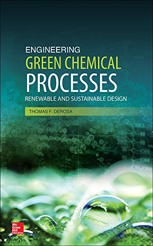 Engineering Green Chemical Processes: Renewable and Sustainable Design: Derosa, Thomas