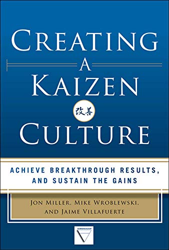 9780071826853: Creating a Kaizen Culture: Align the Organization, Achieve Breakthrough Results, and Sustain the Gains (Mechanical Engineering)