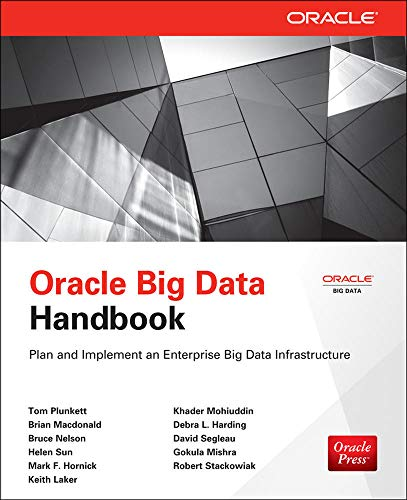 Oracle Big Data Handbook (Oracle Press) (0071827269) by Plunkett, Tom; Macdonald, Brian; Nelson, Bruce; Hornick, Mark; Sun, Helen; Mohiuddin, Khader; Harding, Debra; Mishra, Gokula; Stackowiak, Robert;...