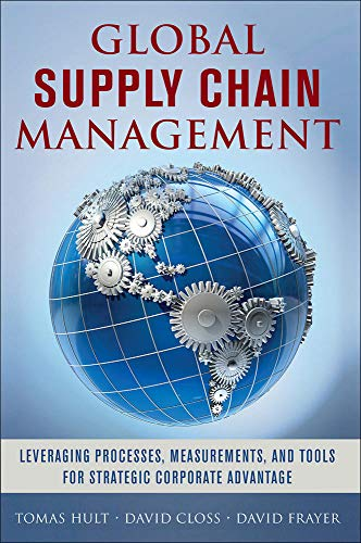 Global Supply Chain Management: Leveraging Processes, Measurements, and Tools for Strategic ...
