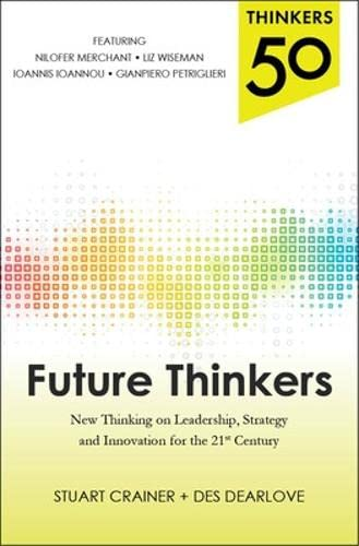 Thinkers 50: Future Thinkers: New Thinking on Leadership, Strategy and Innovation for the 21st Century (0071827498) by Stuart Crainer; Des Dearlove