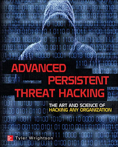 9780071828369: Advanced Persistent Threat Hacking: The Art and Science of Hacking Any Organization