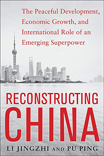 9780071828604: Reconstructing China: The Peaceful Development, Economic Growth, and International Role of an Emerging Super Power