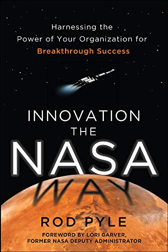 Innovation the NASA Way: Harnessing the Power: Pyle, Rod