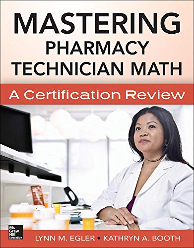 Mastering Pharmacy Technician Math: A Certification Review: Booth, Kathryn, Egler,