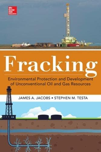 9780071829991: Fracking: Hydraulic Fracturing & Development of Unconventional Oil & Gas Resources, Environmental Protection, & Cost Recovery Techniques