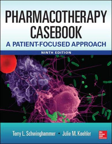 Pharmacotherapy Casebook: A Patient-Focused Approach, 9 Edition: Schwinghammer, Terry L.;