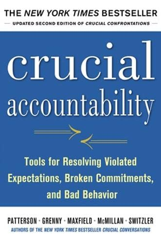 Crucial Accountability: Tools for Resolving Violated Expectations, Broken Commitments, and Bad ...