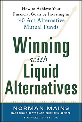 9780071830690: Winning With Liquid Alternatives: How to Achieve Your Financial Goals by Investing in '40 Act Alternative Mutual Funds