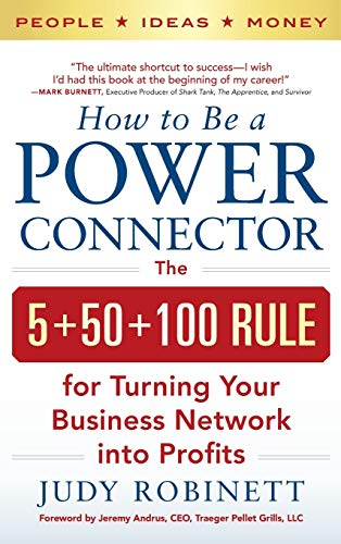 9780071830737: How to Be a Power Connector: The 5+50+100 Rule for Turning Your Business Network into Profits (Business Books)