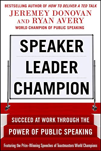 9780071831048: Speaker, Leader, Champion: Succeed at Work Through the Power of Public Speaking, featuring the prize-winning speeches of Toastmasters World Champions (Business Books)