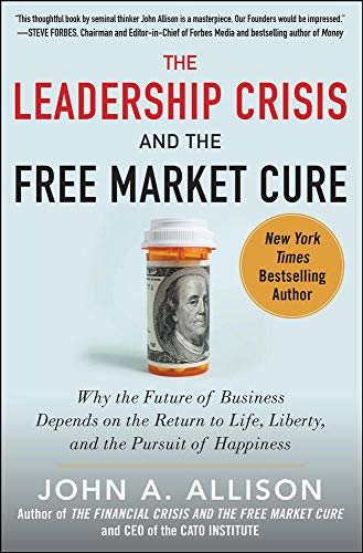 9780071831116: The Leadership Crisis and the Free Market Cure: Why the Future of Business Depends on the Return to Life, Liberty, and the Pursuit of Happiness