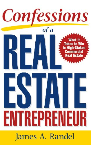 9780071832847: Confessions of a Real Estate Entrepreneur: What It Takes to Win in High-Stakes Commercial Real Estate
