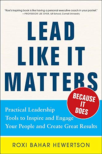 9780071833028: Lead Like it Matters...Because it Does: Practical Leadership Tools to Inspire and Engage Your People and Create Great Results