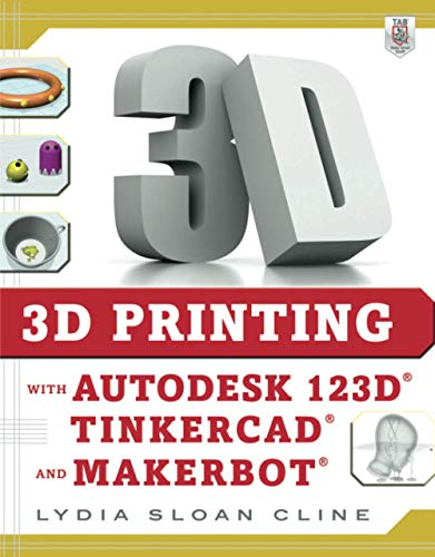 9780071833479: 3D Printing with Autodesk 123D, Tinkercad, and MakerBot