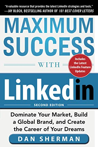 9780071834728: Maximum Success with LinkedIn: Dominate Your Market, Build a Global Brand, and Create the Career of Your Dreams (Business Books)