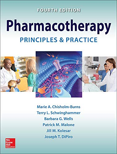 Pharmacotherapy Principles and Practice, 4E: Chisholm-Burns, Marie, Schwinghammer, Terry, Wells, ...