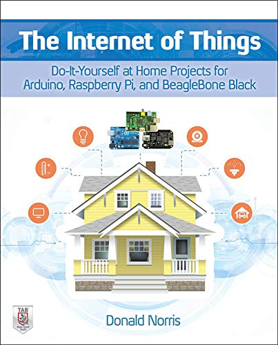 9780071835206: The Internet of Things: Do-It-Yourself at Home Projects for Arduino, Raspberry Pi and BeagleBone Black (Electronics)