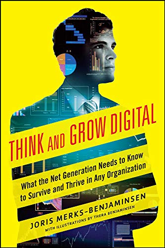 9780071835367: Think and Grow Digital: What the Net Generation Needs to Know to Survive and Thrive in Any Organization