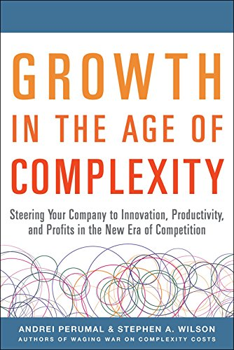 9780071835534: Growth in the Age of Complexity: Steering Your Company to Innovation, Productivity, and Profits in the New Era of Competition