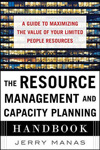 9780071836258: The Resource Management and Capacity Planning Handbook: A Guide to Maximizing the Value of Your Limited People Resources