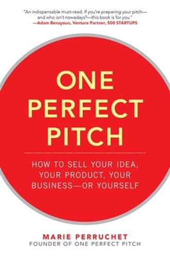 9780071837590: One Perfect Pitch: How to Sell Your Idea, Your Product, Your Business - or Yourself