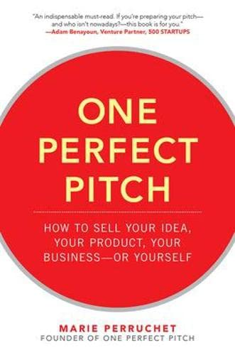9780071837590: One Perfect Pitch: How to Sell Your Idea, Your Product, Your Business--or Yourself (Business Books)